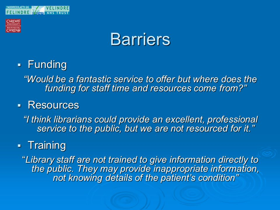 Barriers Funding Funding Would be a fantastic service to offer but where does the funding for staff time and resources come from? Resources Resources
