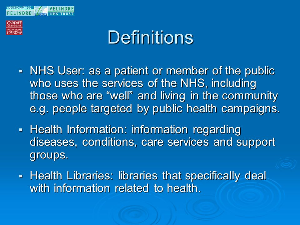 Definitions NHS User: as a patient or member of the public who uses the services of the NHS, including those who are well and living in the community