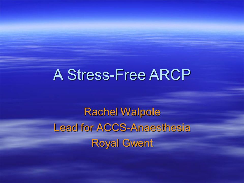 A Stress-Free ARCP Rachel Walpole Lead for ACCS-Anaesthesia Royal Gwent