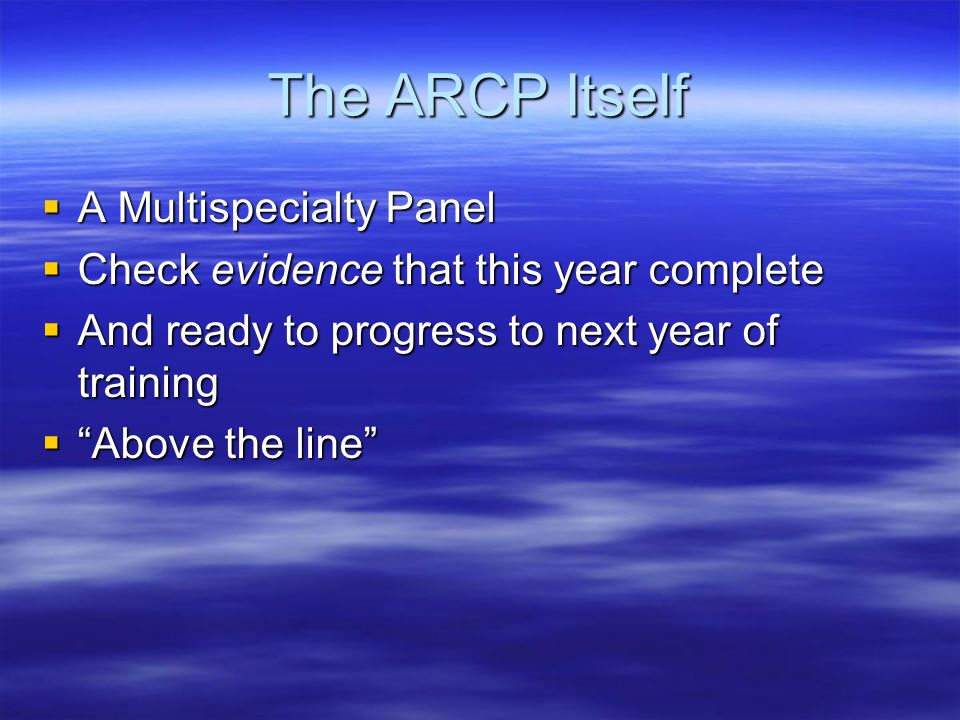 The ARCP Itself A Multispecialty Panel A Multispecialty Panel Check evidence that this year complete Check evidence that this year complete And ready