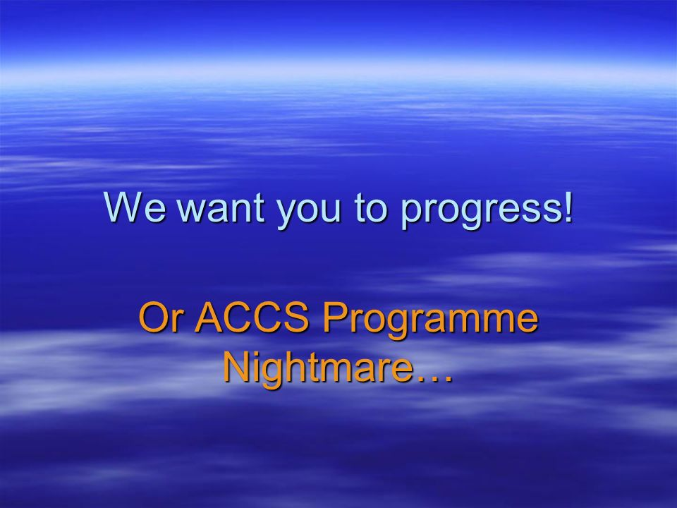 We want you to progress! Or ACCS Programme Nightmare…