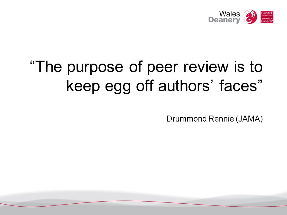 The purpose of peer review is to keep egg off authors faces Drummond Rennie (JAMA)
