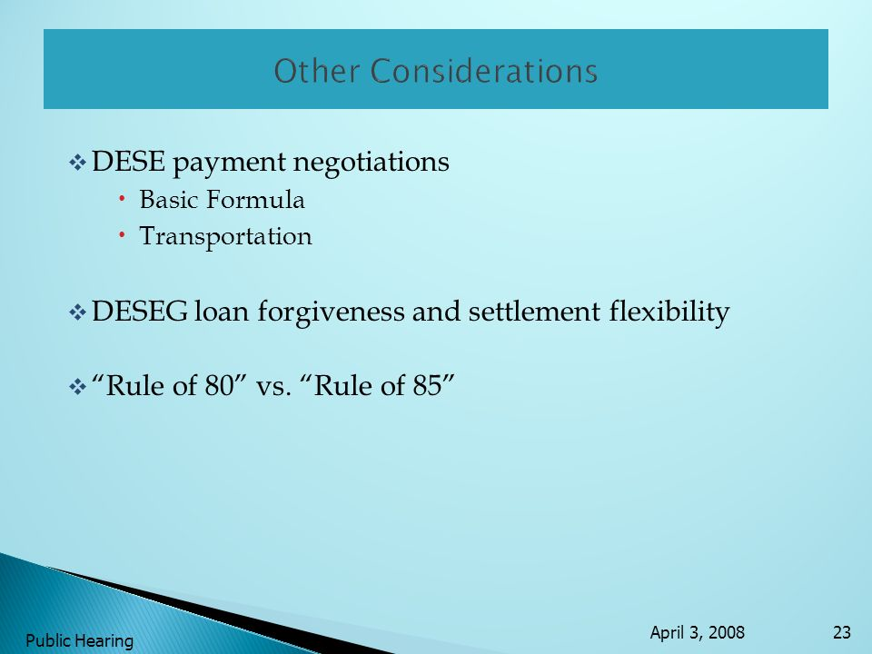 DESE payment negotiations Basic Formula Transportation DESEG loan forgiveness and settlement flexibility Rule of 80 vs. Rule of 85 April 3, 2008 Publi