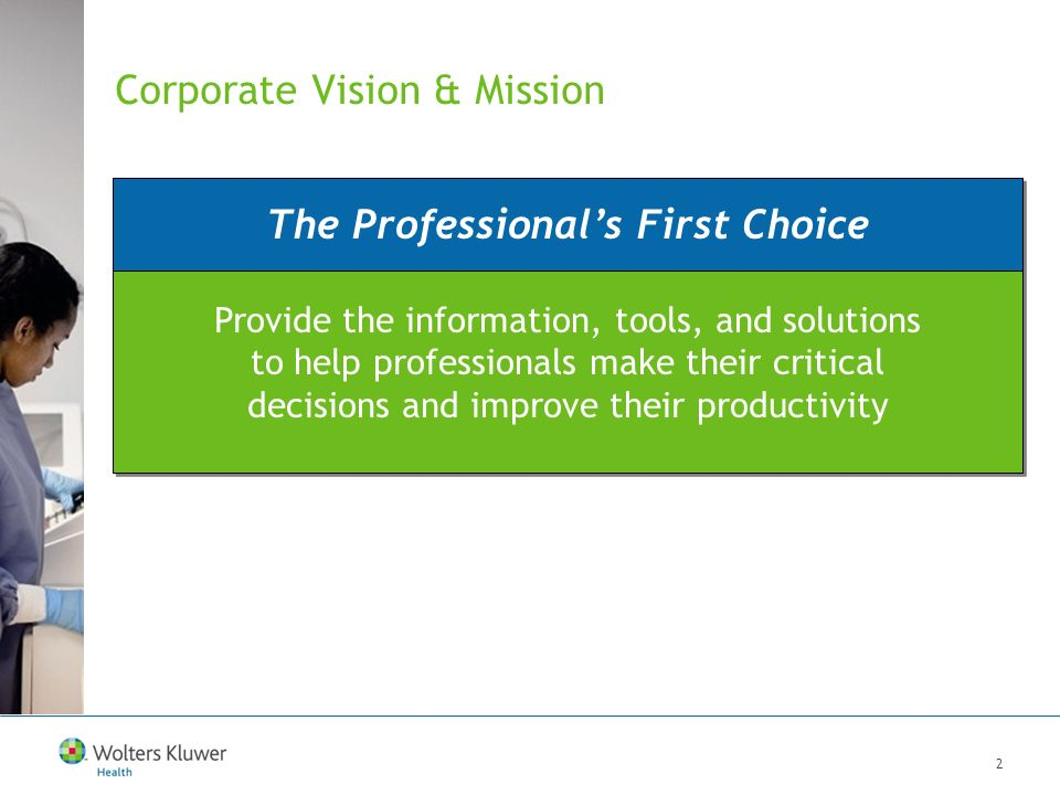 2 Corporate Vision & Mission The Professionals First Choice Provide the information, tools, and solutions to help professionals make their critical decisions and improve their productivity