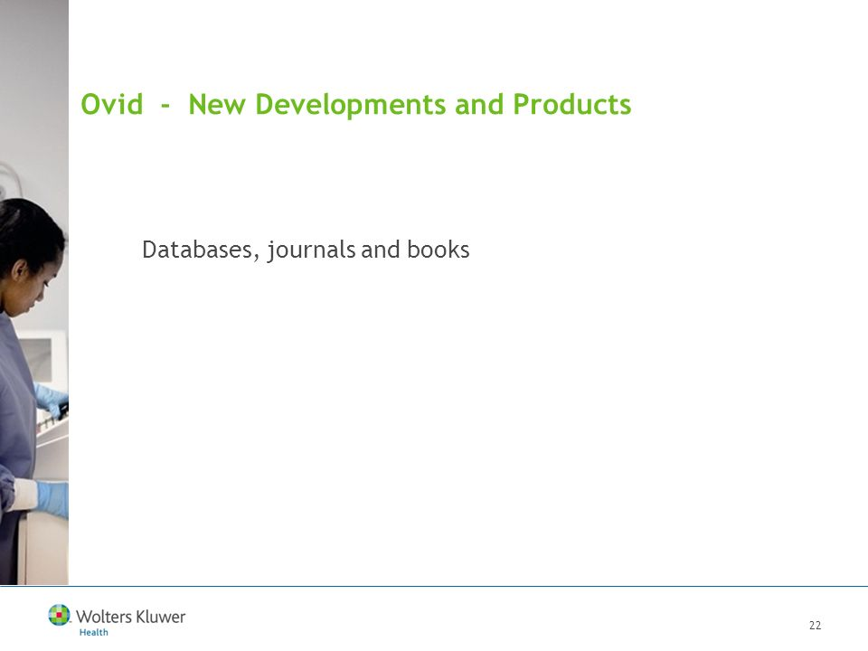 22 Ovid - New Developments and Products Presenter: Date: QUALITY SERVICE INNOVATION Databases, journals and books