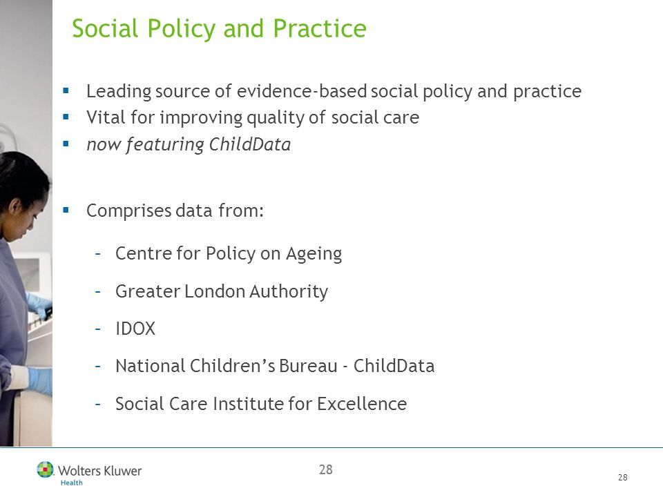 28 Social Policy and Practice Leading source of evidence-based social policy and practice Vital for improving quality of social care now featuring ChildData Comprises data from: –Centre for Policy on Ageing –Greater London Authority –IDOX –National Childrens Bureau - ChildData –Social Care Institute for Excellence
