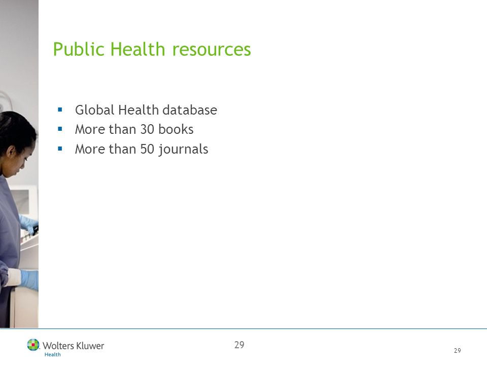 29 Public Health resources Global Health database More than 30 books More than 50 journals