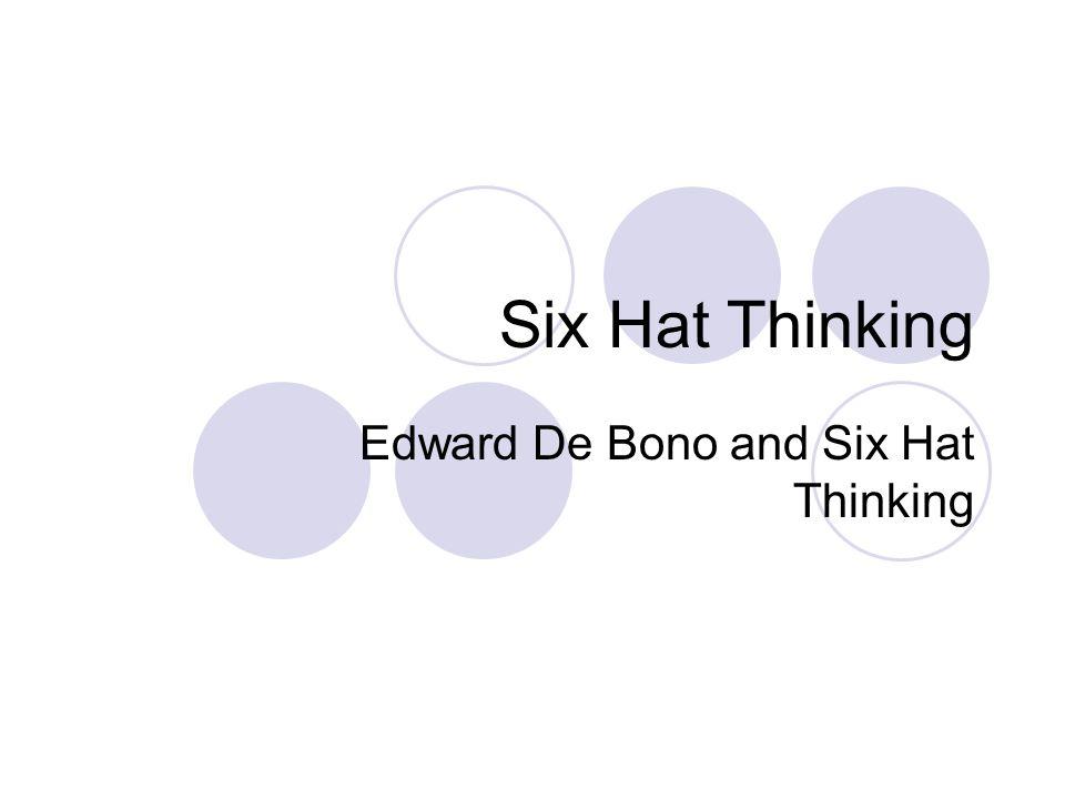 Six Hat Thinking Edward De Bono and Six Hat Thinking