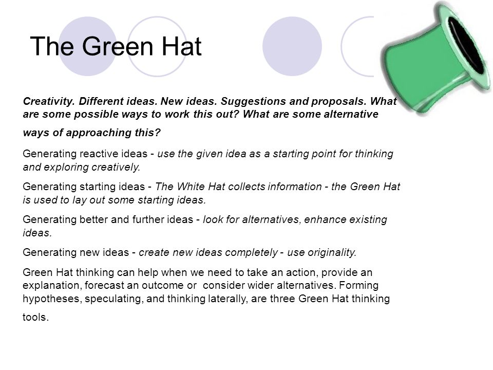 The Green Hat Creativity. Different ideas. New ideas. Suggestions and proposals. What are some possible ways to work this out? What are some alternati
