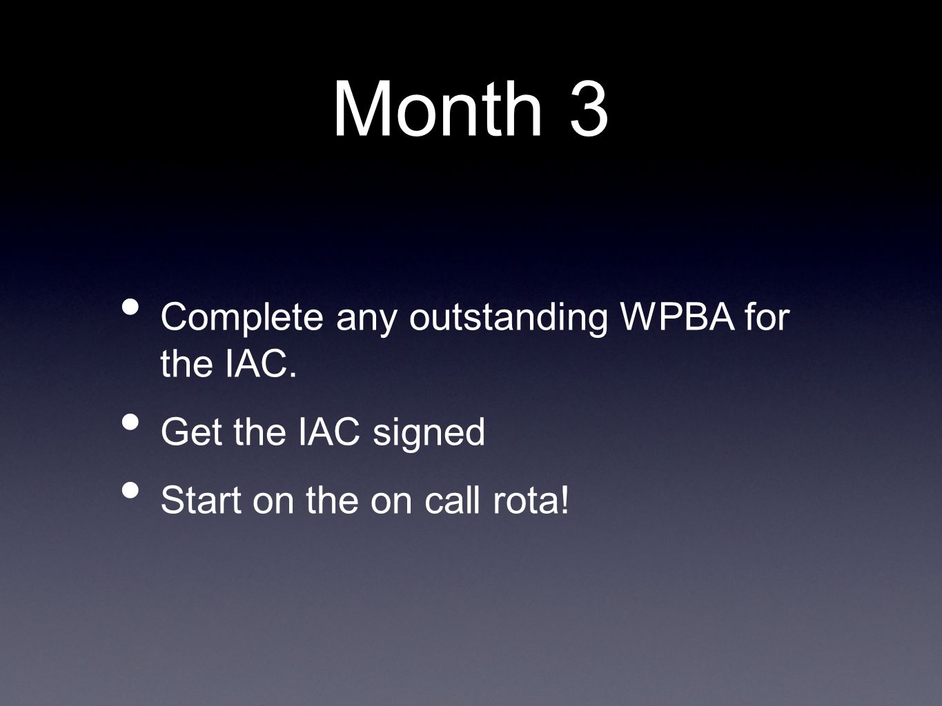 Month 3 Complete any outstanding WPBA for the IAC. Get the IAC signed Start on the on call rota!