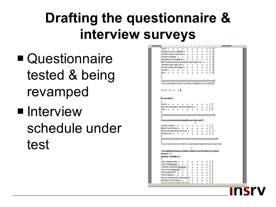 Drafting the questionnaire & interview surveys Questionnaire tested & being revamped Interview schedule under test