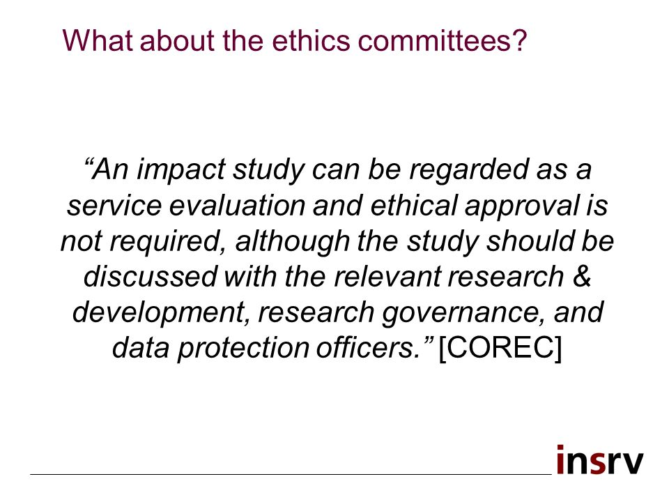 An impact study can be regarded as a service evaluation and ethical approval is not required, although the study should be discussed with the relevant