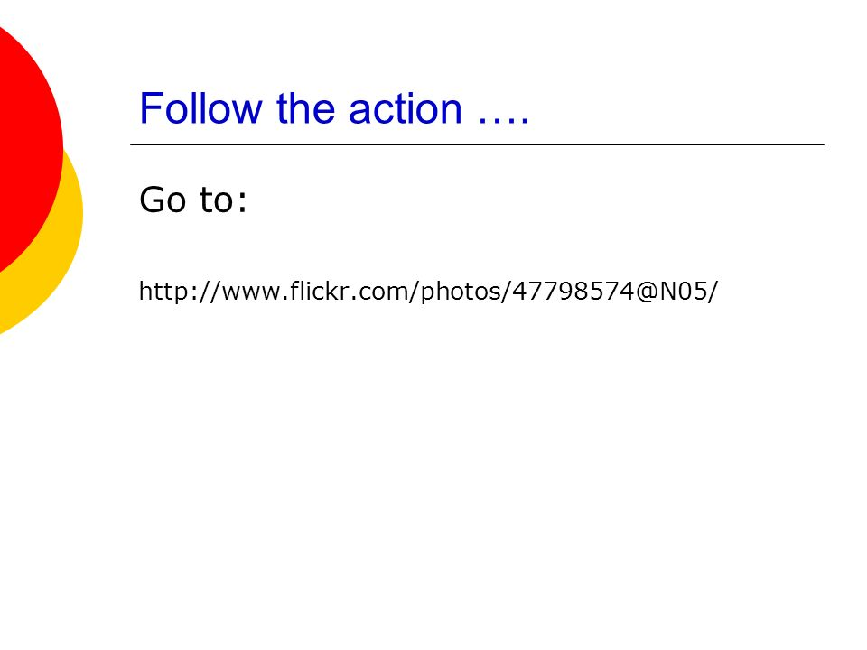 Follow the action …. Go to: http://www.flickr.com/photos/47798574@N05/