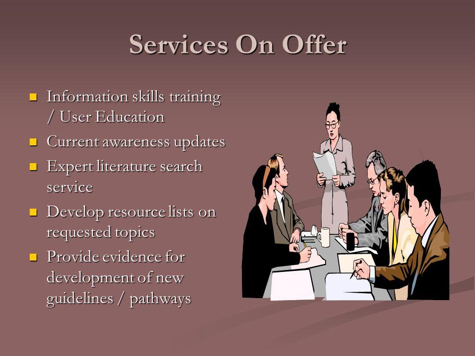 Services On Offer Information skills training / User Education Information skills training / User Education Current awareness updates Current awarenes