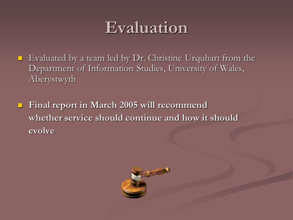 Evaluation Evaluated by a team led by Dr. Christine Urquhart from the Department of Information Studies, University of Wales, Aberystwyth Evaluated by