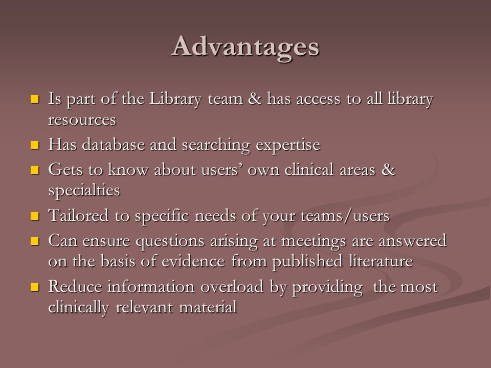 Advantages Is part of the Library team & has access to all library resources Is part of the Library team & has access to all library resources Has dat