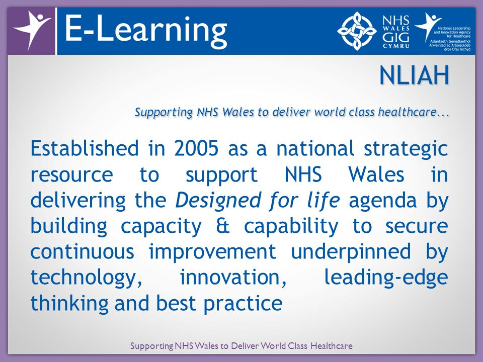Supporting NHS Wales to Deliver World Class Healthcare NLIAH Supporting NHS Wales to deliver world class healthcare...