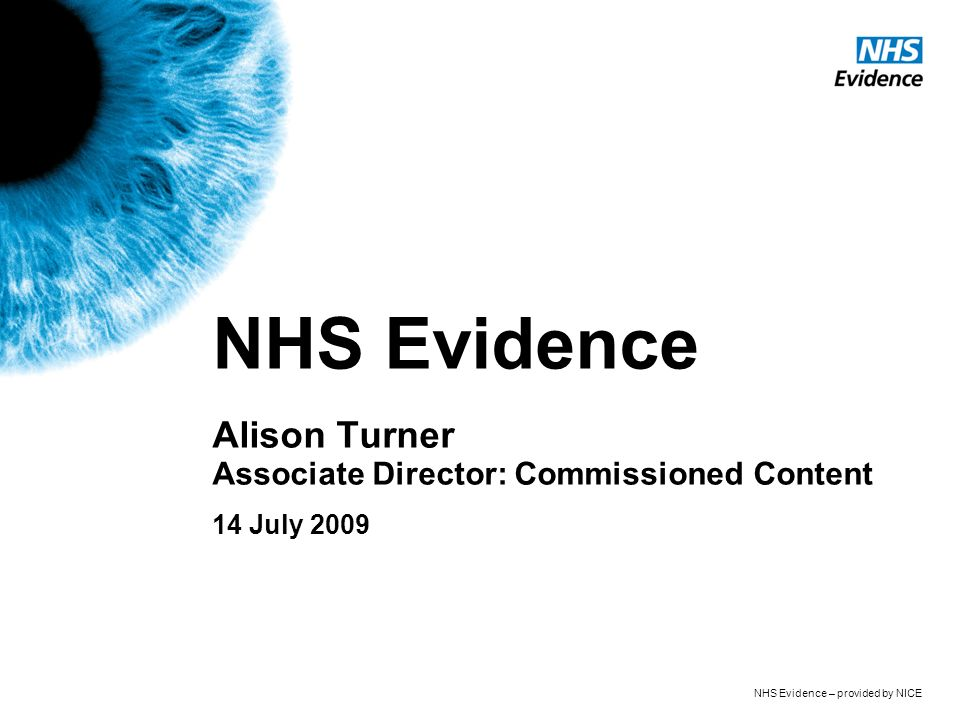 NHS Evidence – provided by NICE The Darzi report: High quality care for all stated: NICE will manage the synthesis and spread of knowledge through NHS Evidence – a new single portal through which anyone will be able to access clinical and non- clinical evidence and best practice, both what high quality care looks like and how to deliver it