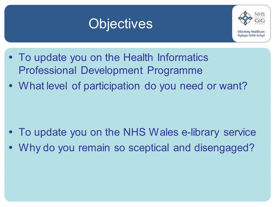Objectives To update you on the Health Informatics Professional Development Programme What level of participation do you need or want? To update you o