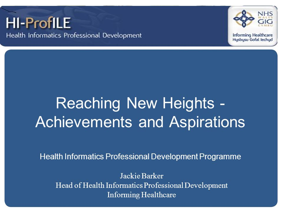 Reaching New Heights - Achievements and Aspirations Health Informatics Professional Development Programme Jackie Barker Head of Health Informatics Pro