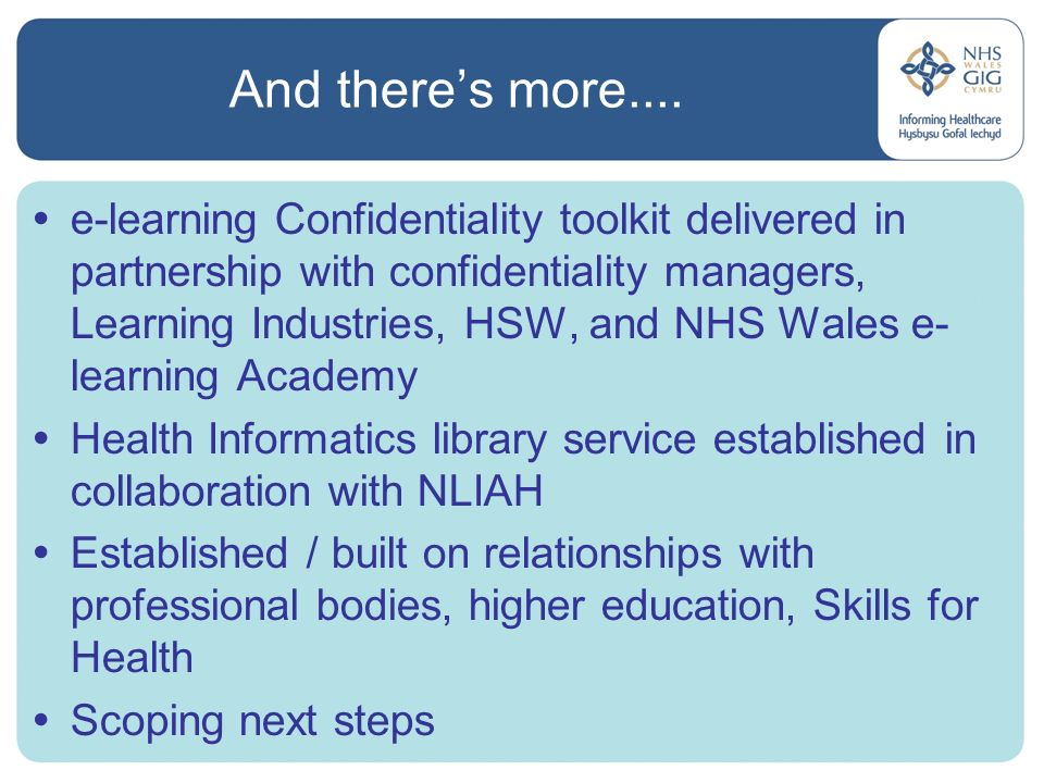 And theres more.... e-learning Confidentiality toolkit delivered in partnership with confidentiality managers, Learning Industries, HSW, and NHS Wales