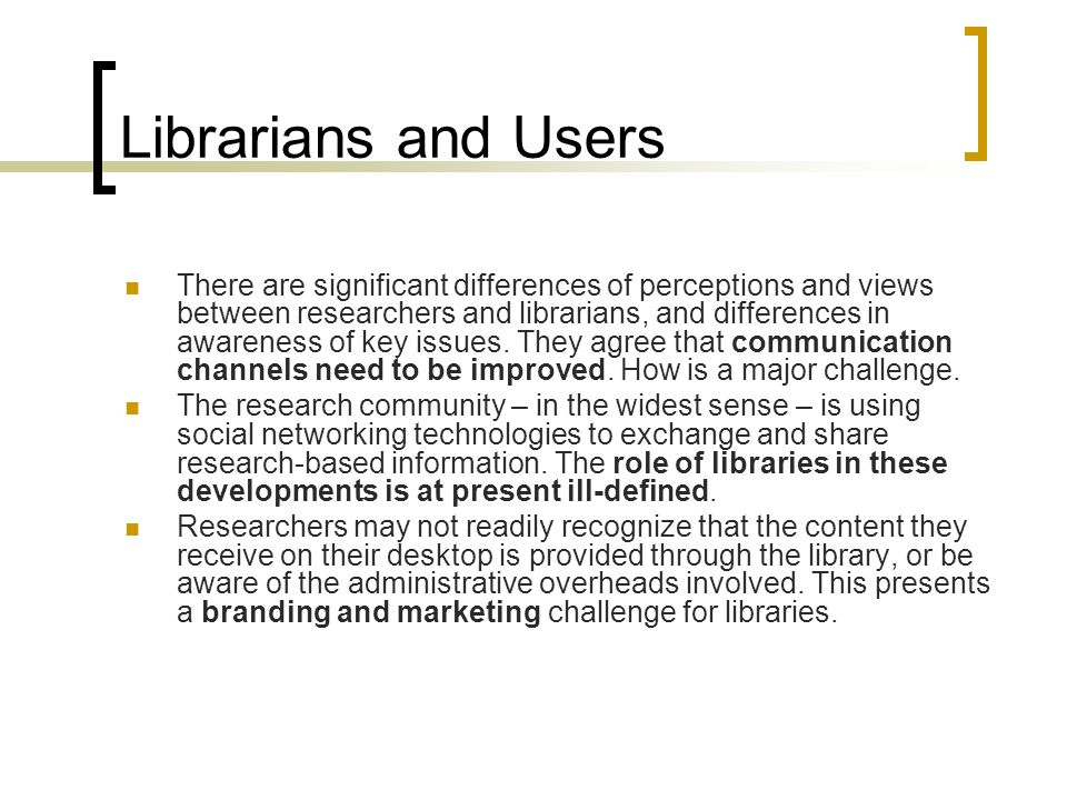 Librarians and Users There are significant differences of perceptions and views between researchers and librarians, and differences in awareness of ke