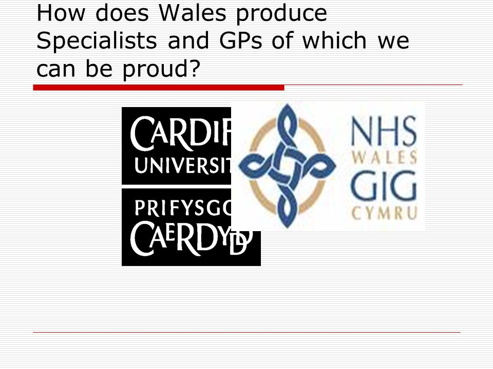 How does Wales produce Specialists and GPs of which we can be proud