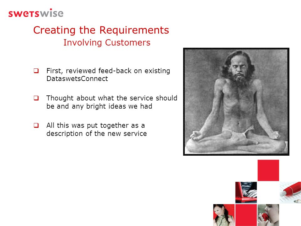 Creating the Requirements Involving Customers First, reviewed feed-back on existing DataswetsConnect Thought about what the service should be and any