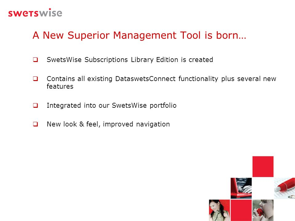 A New Superior Management Tool is born… SwetsWise Subscriptions Library Edition is created Contains all existing DataswetsConnect functionality plus s