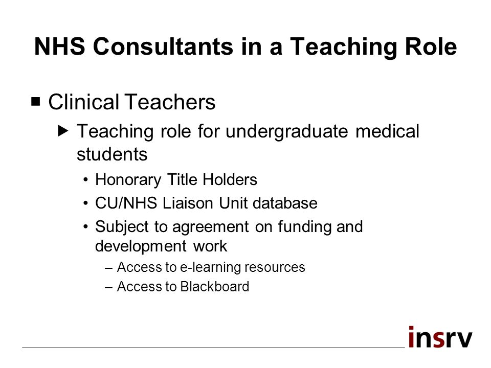 NHS Consultants in a Teaching Role Clinical Teachers Teaching role for undergraduate medical students Honorary Title Holders CU/NHS Liaison Unit datab