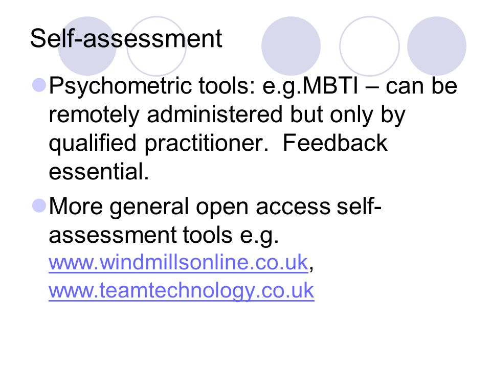 Self-assessment Psychometric tools: e.g.MBTI – can be remotely administered but only by qualified practitioner.