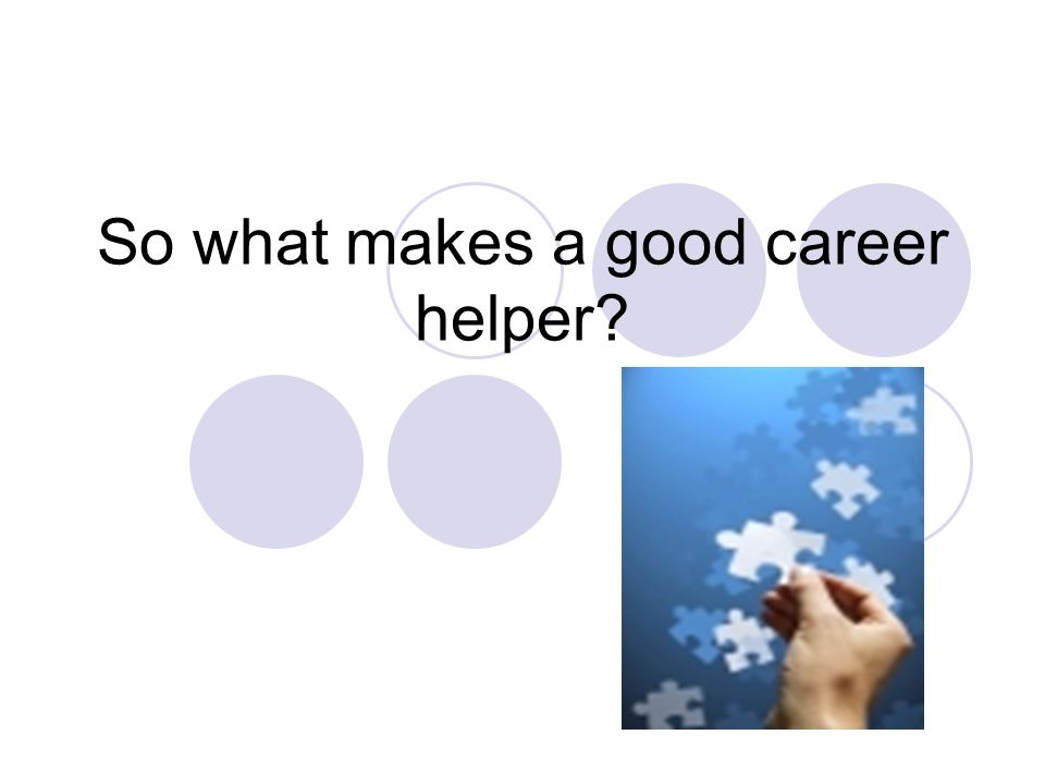 So what makes a good career helper