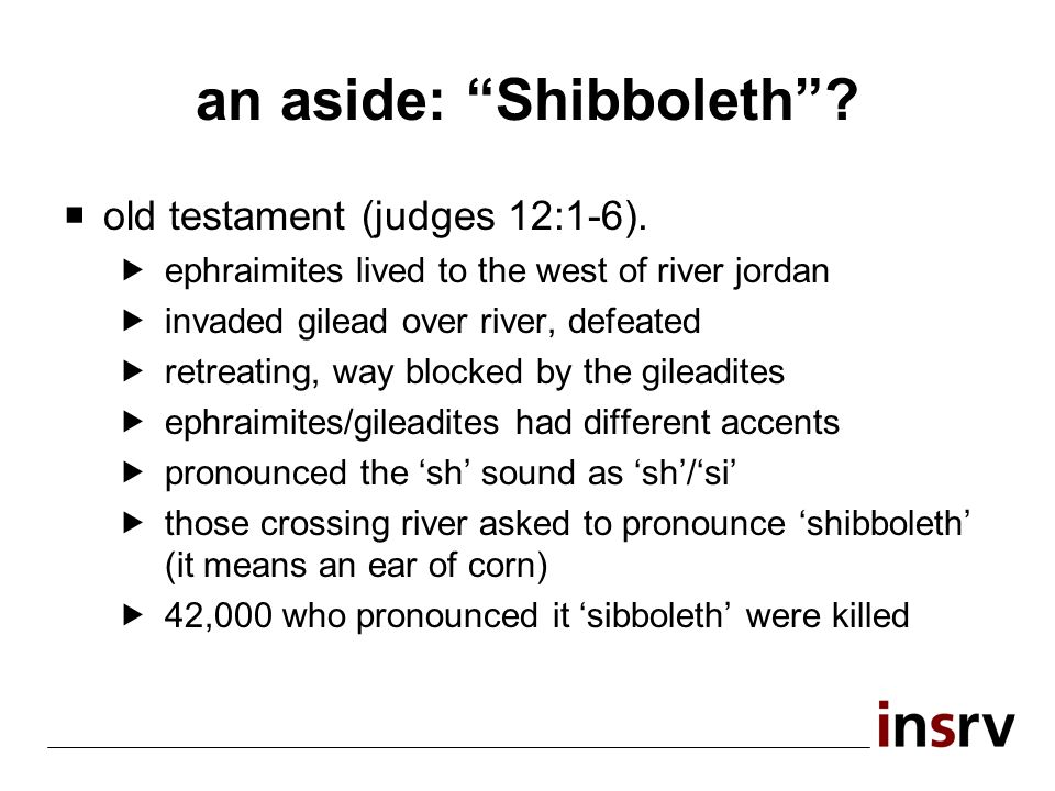 an aside: Shibboleth. old testament (judges 12:1-6).