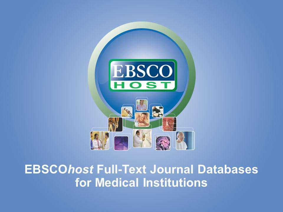 EBSCOhost for Medical Institutions EBSCOhost Full-Text Journal Databases for Medical Institutions