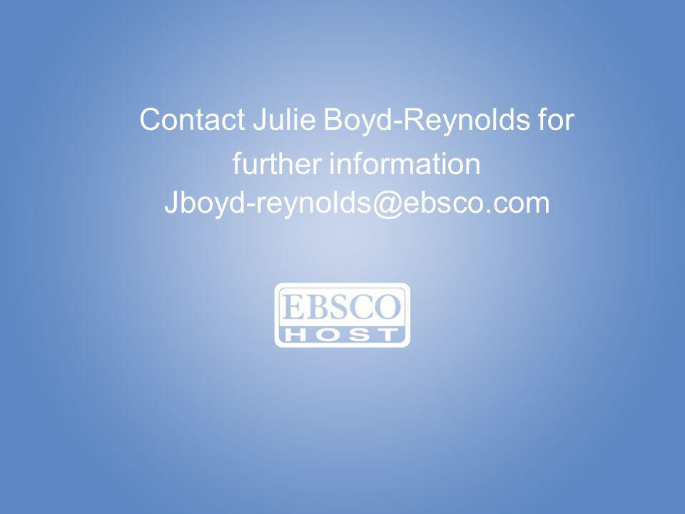 EBSCOhost for Medical Institutions Contact Julie Boyd-Reynolds for further information Jboyd-reynolds@ebsco.com