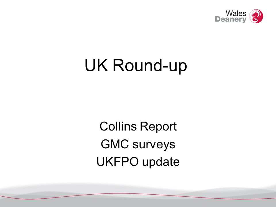 UK Round-up Collins Report GMC surveys UKFPO update