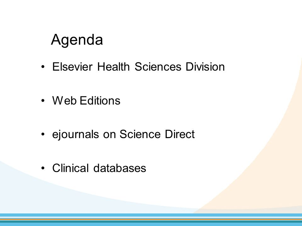 Elsevier Health Sciences Division Responsible for all institutional electronic sales to hospitals Responsible for Consult sales to HE ejournals (Lancet etc) on Science Direct, MD Consult, First Consult, Nursing Index, EMBASE, Clinical Pharmacology NHS Framework Agreement