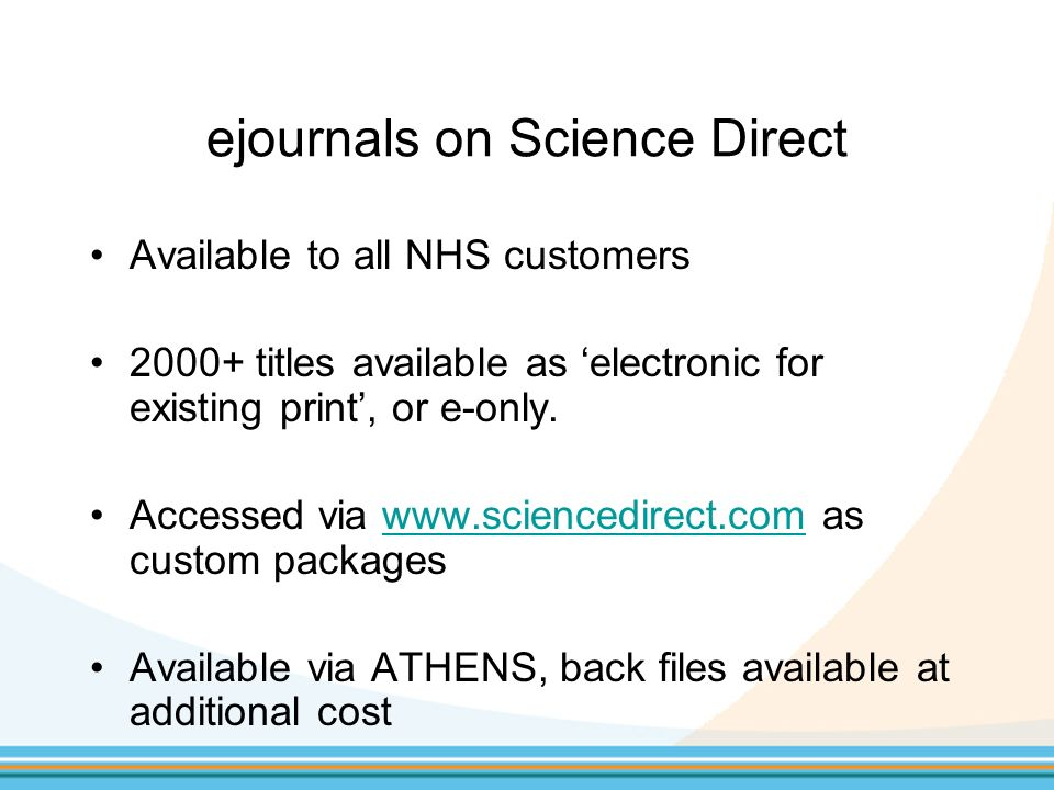 Summary Single point of contact within Elsevier for all Welsh hospitals Web Editions users please contact me for alternatives NHS libraries - please contact me to learn more about Elsevier ejournals on Science Direct.