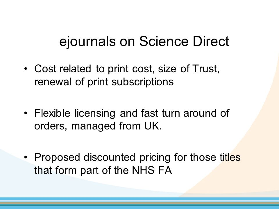 Cost related to print cost, size of Trust, renewal of print subscriptions Flexible licensing and fast turn around of orders, managed from UK.