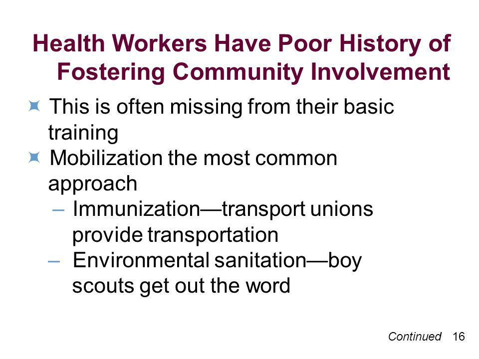 Continued 16 Health Workers Have Poor History of Fostering Community Involvement This is often missing from their basic training Mobilization the most