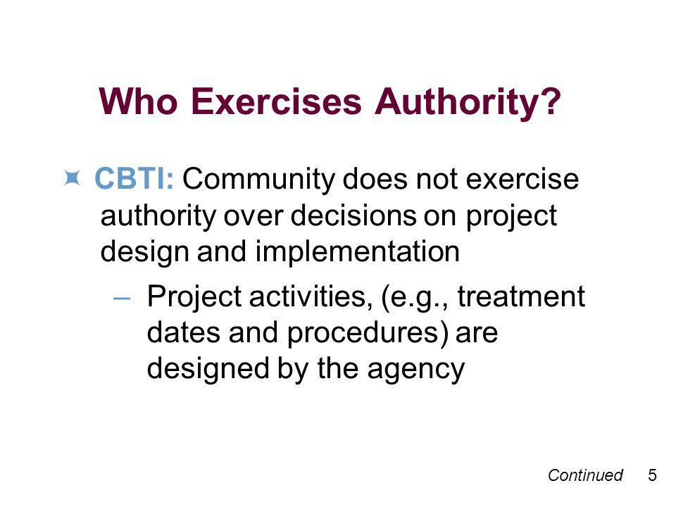 Continued 5 Who Exercises Authority? CBTI: Community does not exercise authority over decisions on project design and implementation – Project activit