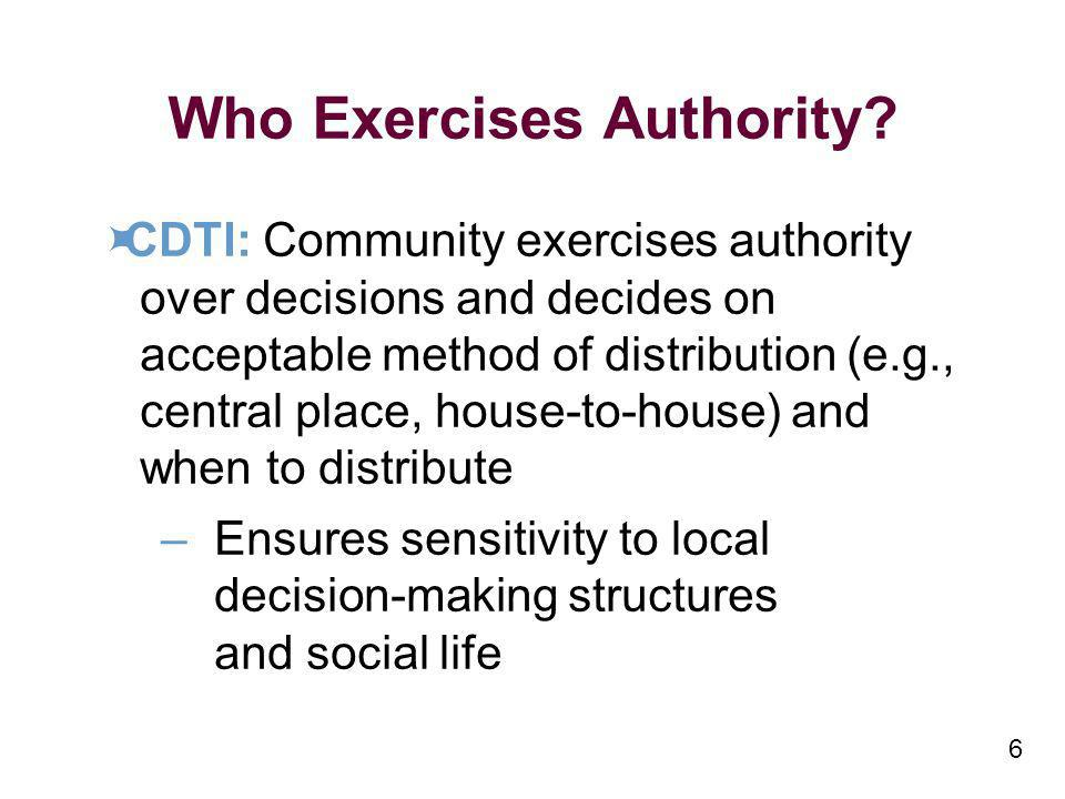 6 Who Exercises Authority? CDTI: Community exercises authority over decisions and decides on acceptable method of distribution (e.g., central place, h