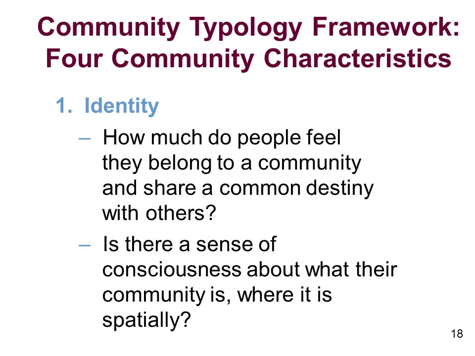18 Community Typology Framework: Four Community Characteristics 1.