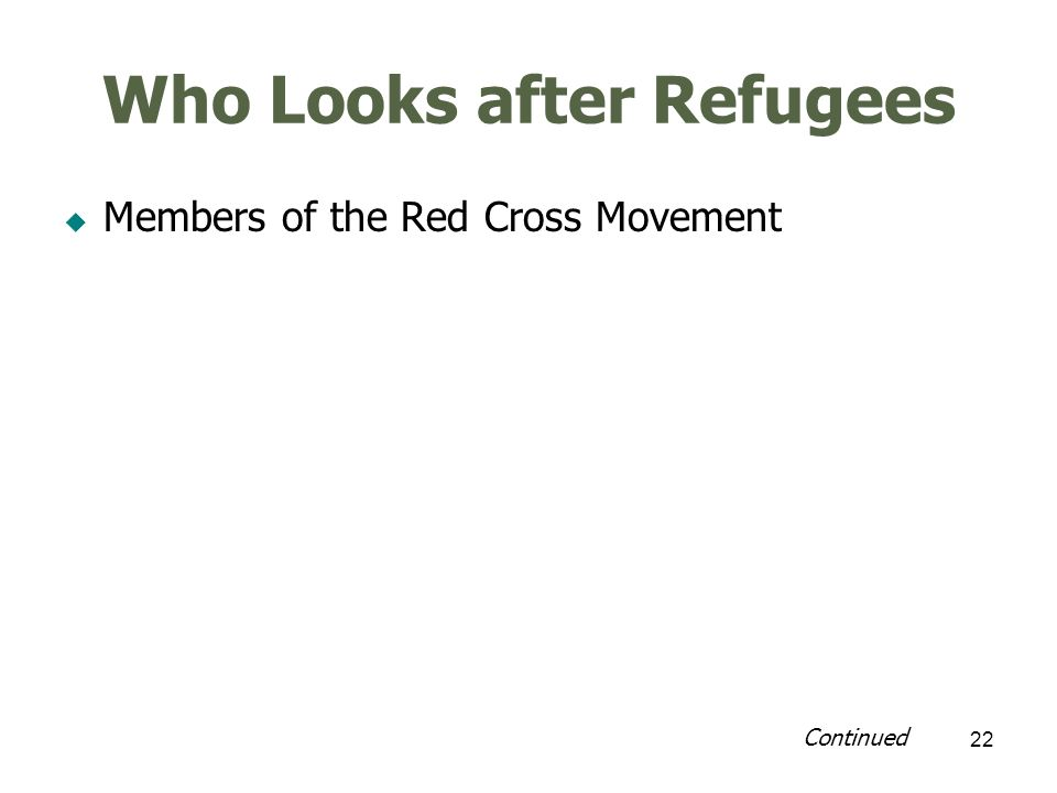 22 Who Looks after Refugees Members of the Red Cross Movement Continued