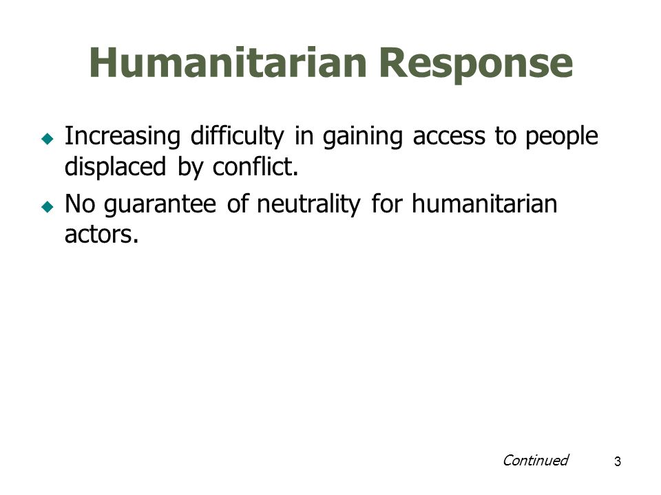 3 Humanitarian Response Increasing difficulty in gaining access to people displaced by conflict.