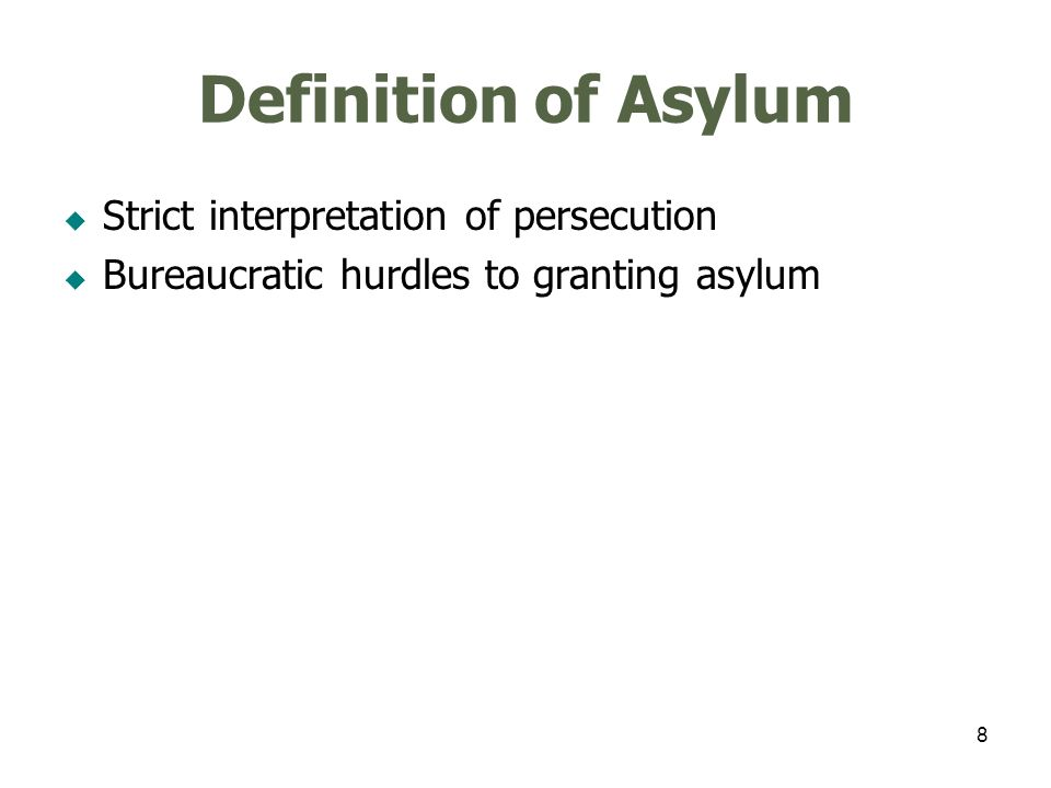 8 Definition of Asylum Strict interpretation of persecution Bureaucratic hurdles to granting asylum