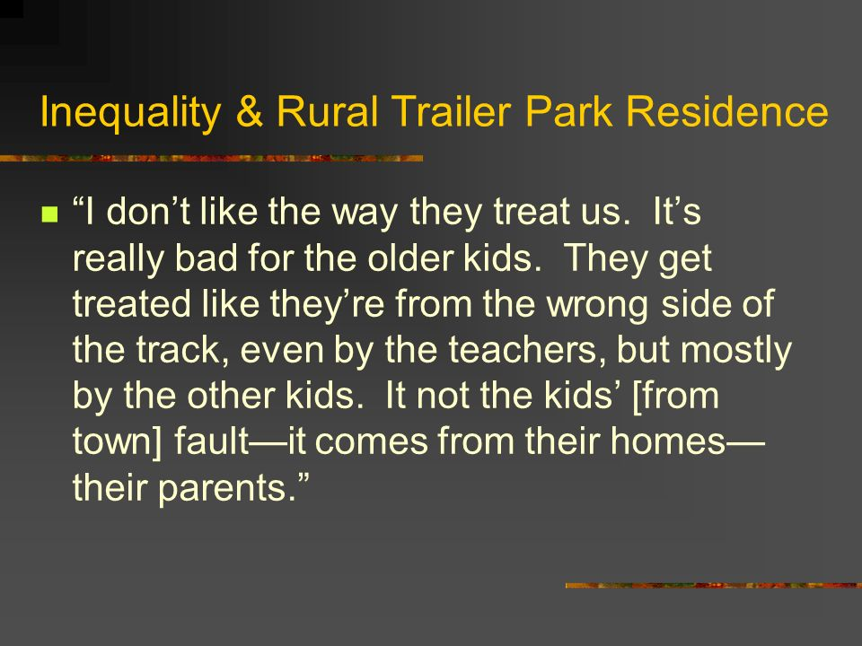 Inequality & Rural Trailer Park Residence They do consider this The Project in Prairieview.