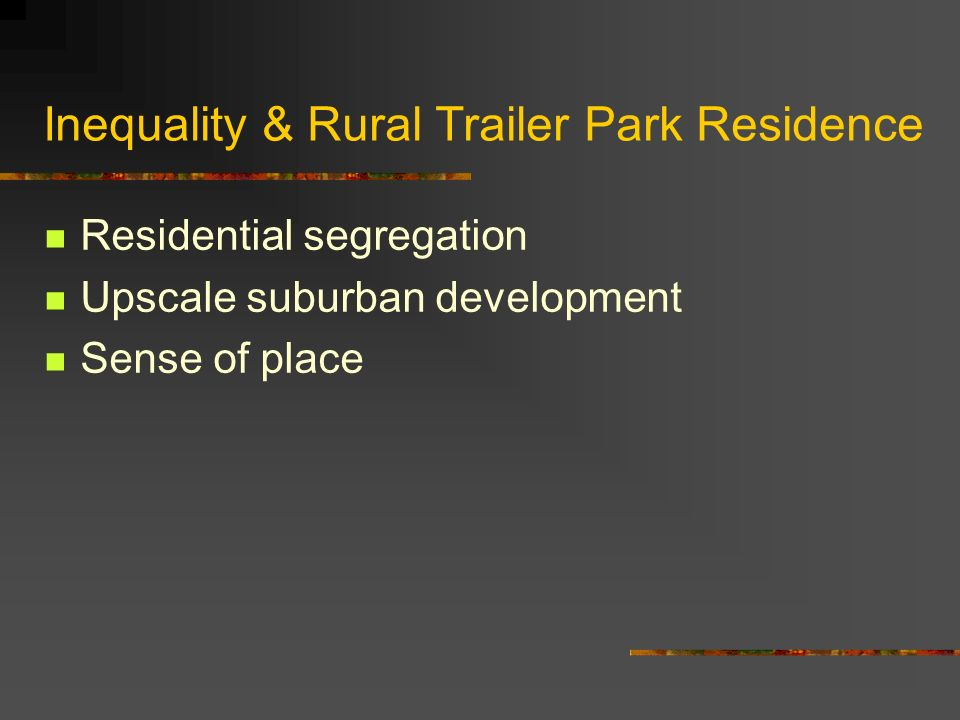 Inequality & Rural Trailer Park Residence Why such divergent experiences.