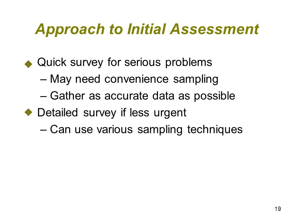 19 Approach to Initial Assessment Quick survey for serious problems – May need convenience sampling – Gather as accurate data as possible Detailed sur