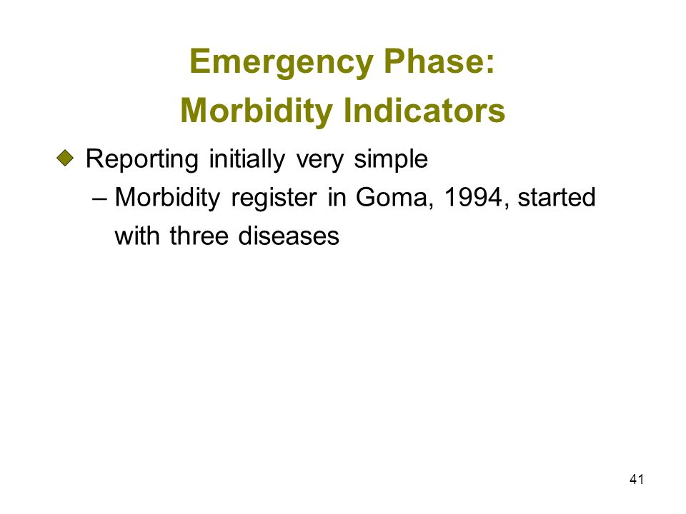41 Emergency Phase: Morbidity Indicators Reporting initially very simple – Morbidity register in Goma, 1994, started with three diseases